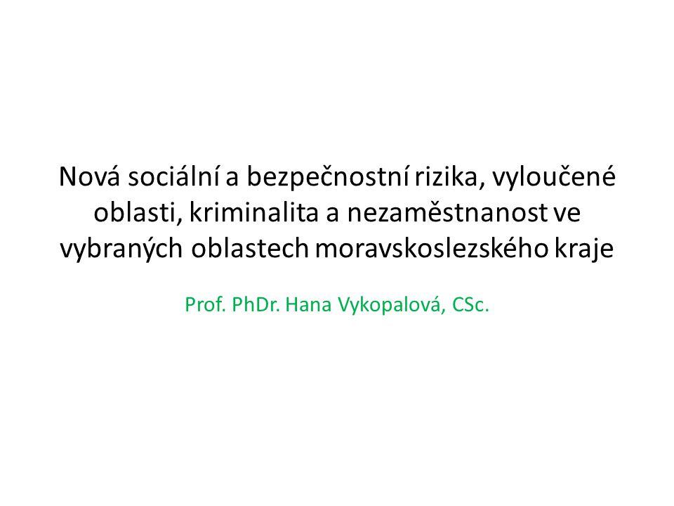 Nová sociální a bezpečnostní rizika, vyloučené oblasti, kriminalita a nezaměstnanost ve vybraných oblastech moravskoslezského kraje Prof.