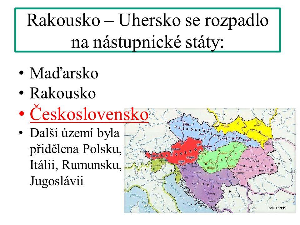 Rakousko – Uhersko se rozpadlo na nástupnické státy: Maďarsko Rakousko Československo Další území byla přidělena Polsku, Itálii, Rumunsku, Jugoslávii