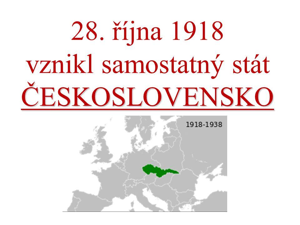 ČESKOSLOVENSKO 28. října 1918 vznikl samostatný stát ČESKOSLOVENSKO