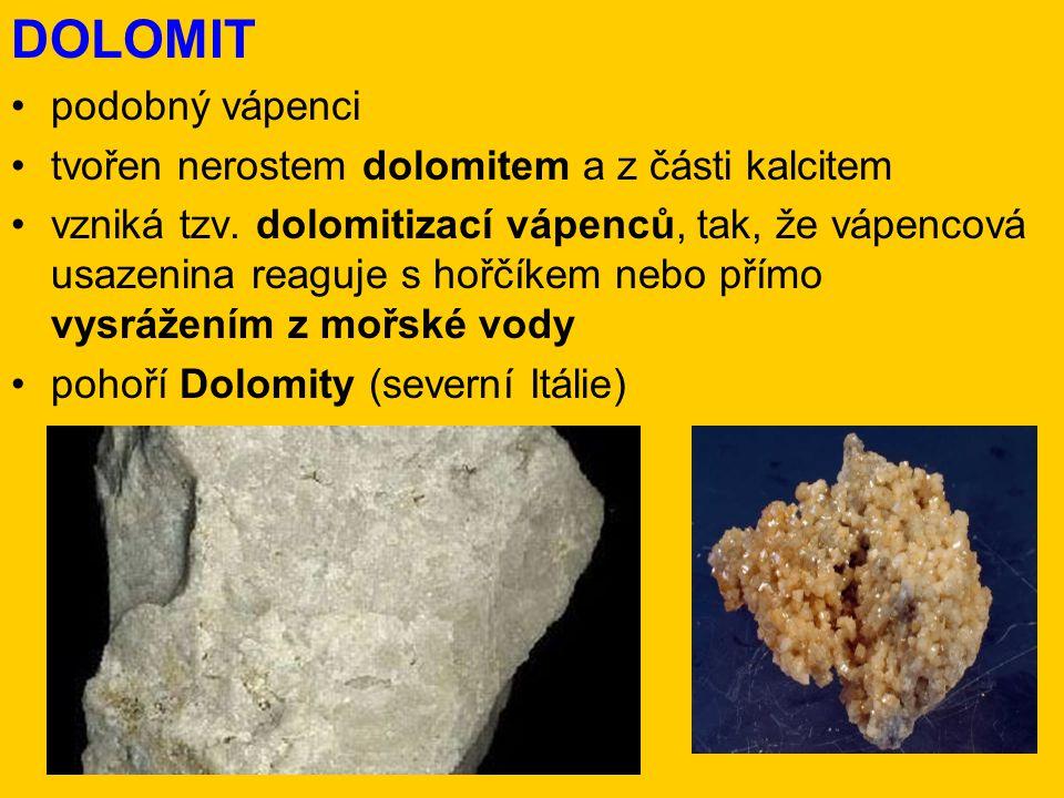 DOLOMIT podobný vápenci tvořen nerostem dolomitem a z části kalcitem vzniká tzv. dolomitizací vápenců, tak, že vápencová usazenina reaguje s hořčíkem