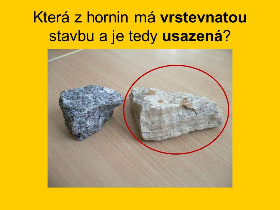Která z hornin má vrstevnatou stavbu a je tedy usazená?