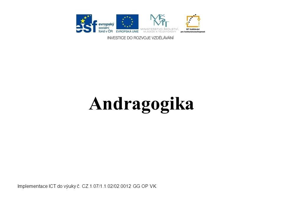 Andragogika Implementace ICT do výuky č. CZ.1.07/1.1.02/02.0012 GG OP VK