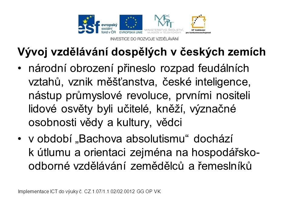 Vývoj vzdělávání dospělých v českých zemích národní obrození přineslo rozpad feudálních vztahů, vznik měšťanstva, české inteligence, nástup průmyslové