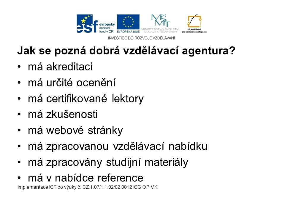 Jak se pozná dobrá vzdělávací agentura? má akreditaci má určité ocenění má certifikované lektory má zkušenosti má webové stránky má zpracovanou vzdělá