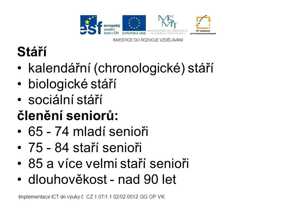 Stáří kalendářní (chronologické) stáří biologické stáří sociální stáří členění seniorů: 65 - 74 mladí senioři 75 - 84 staří senioři 85 a více velmi st