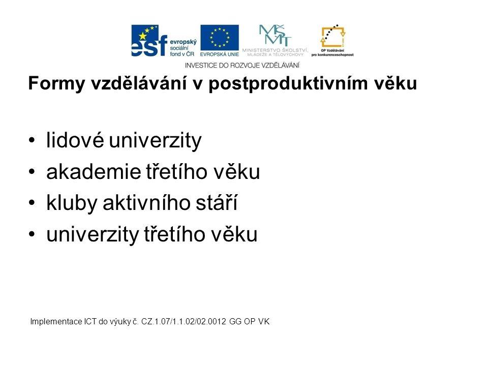 Formy vzdělávání v postproduktivním věku lidové univerzity akademie třetího věku kluby aktivního stáří univerzity třetího věku Implementace ICT do výu