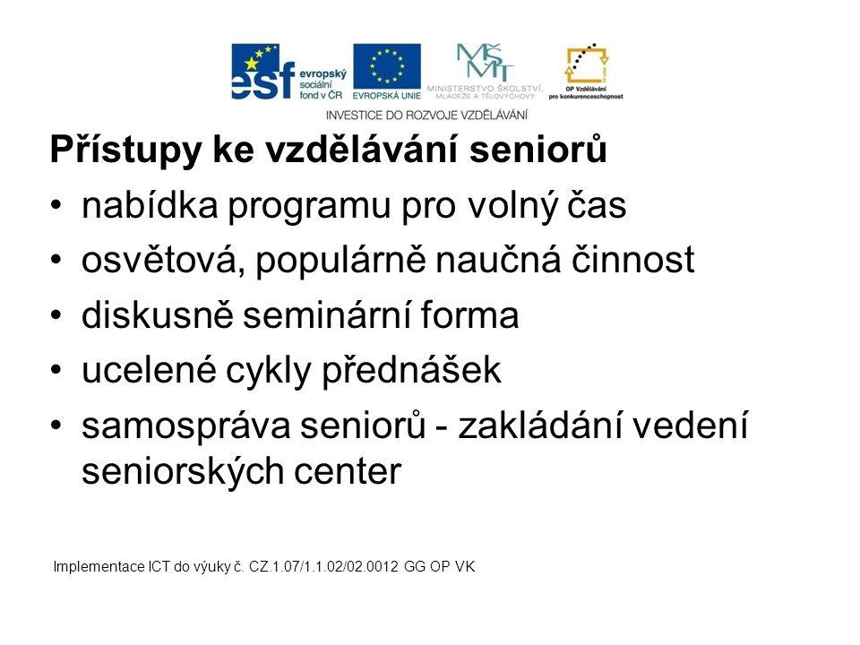 Přístupy ke vzdělávání seniorů nabídka programu pro volný čas osvětová, populárně naučná činnost diskusně seminární forma ucelené cykly přednášek samo