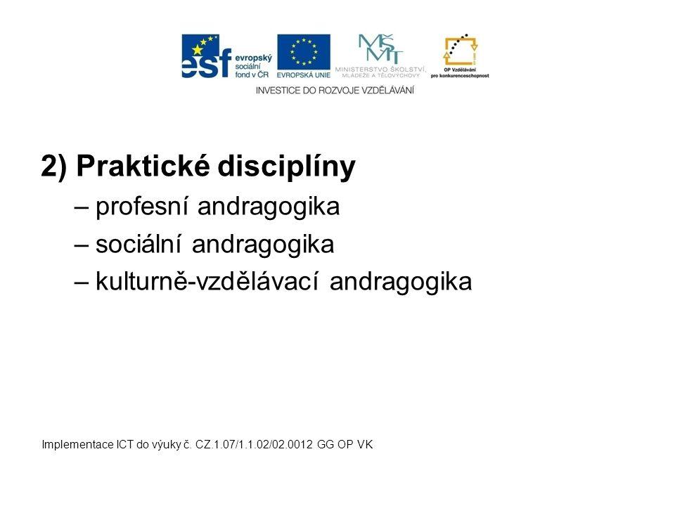 2) Praktické disciplíny –profesní andragogika –sociální andragogika –kulturně-vzdělávací andragogika Implementace ICT do výuky č. CZ.1.07/1.1.02/02.00