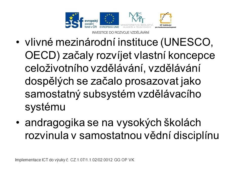 vlivné mezinárodní instituce (UNESCO, OECD) začaly rozvíjet vlastní koncepce celoživotního vzdělávání, vzdělávání dospělých se začalo prosazovat jako