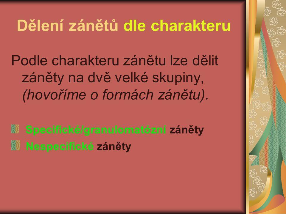 Dělení zánětů dle charakteru Podle charakteru zánětu lze dělit záněty na dvě velké skupiny, (hovoříme o formách zánětu). Specifické/granulomatózní zán