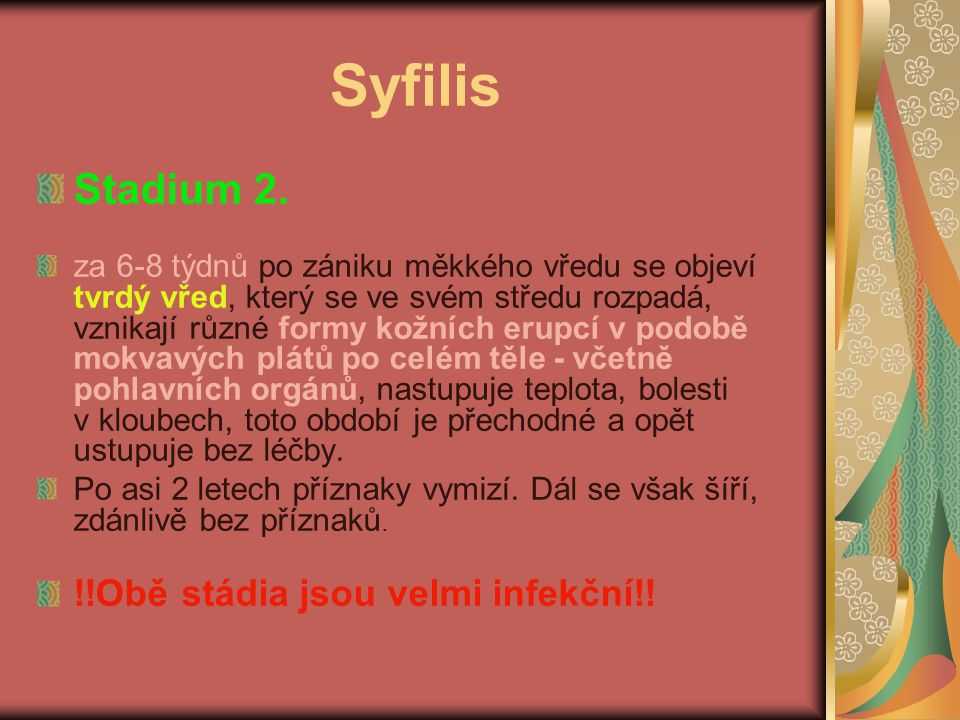 Syfilis Stadium 2. za 6-8 týdnů po zániku měkkého vředu se objeví tvrdý vřed, který se ve svém středu rozpadá, vznikají různé formy kožních erupcí v p
