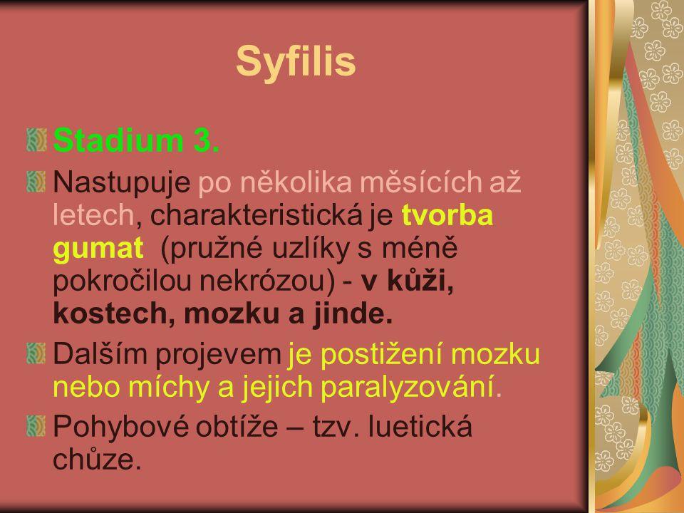 Syfilis Stadium 3. Nastupuje po několika měsících až letech, charakteristická je tvorba gumat (pružné uzlíky s méně pokročilou nekrózou) - v kůži, kos