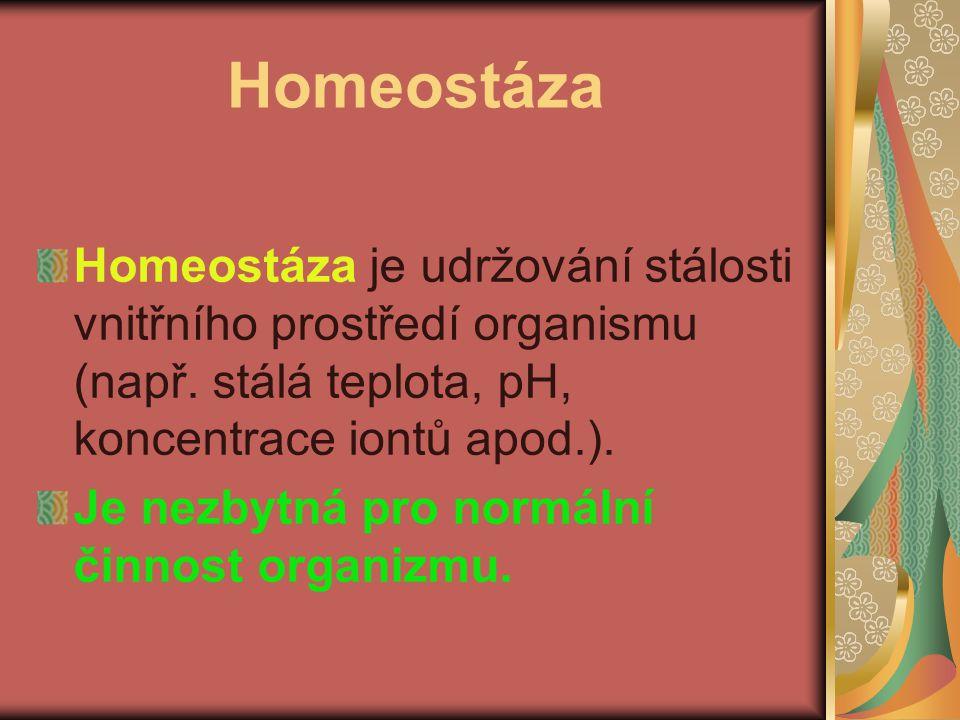 Homeostáza Homeostáza je udržování stálosti vnitřního prostředí organismu (např. stálá teplota, pH, koncentrace iontů apod.). Je nezbytná pro normální