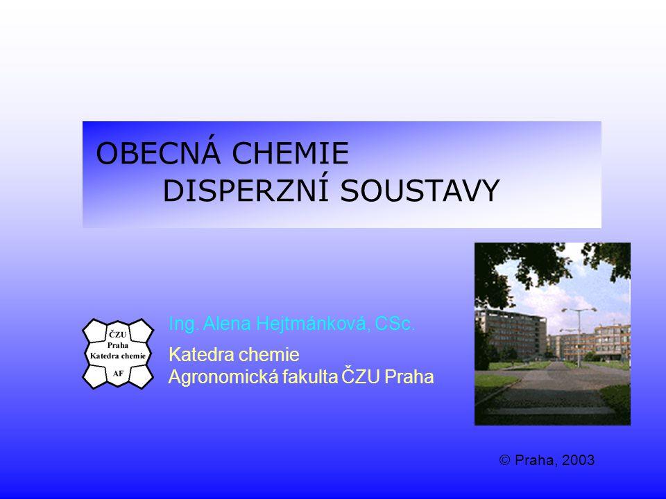 OBECNÁ CHEMIE DISPERZNÍ SOUSTAVY Ing.Alena Hejtmánková, CSc.