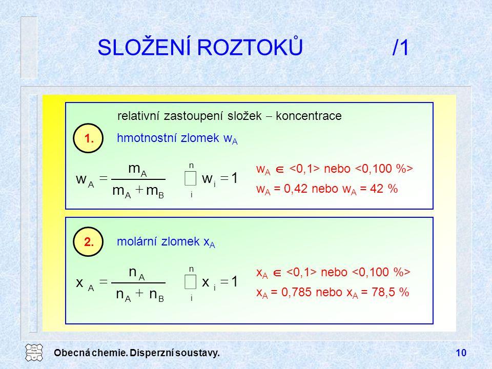 Obecná chemie. Disperzní soustavy.10 SLOŽENÍ ROZTOKŮ/1 molární zlomek x A 2. x A  nebo x A = 0,785 nebo x A = 78,5 %  A A n x  BA nn 1x n i i   h