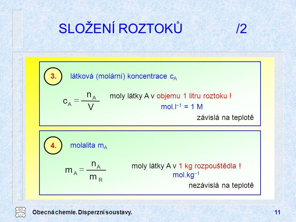 Obecná chemie. Disperzní soustavy.11 SLOŽENÍ ROZTOKŮ/2 látková (molární) koncentrace c A 3. moly látky A v objemu 1 litru roztoku ! mol.l  1 = 1 M 