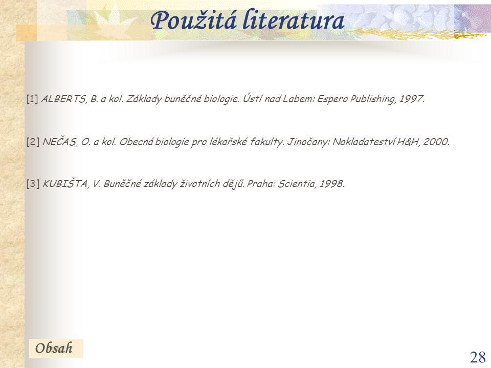 28 [1] ALBERTS, B. a kol. Základy buněčné biologie. Ústí nad Labem: Espero Publishing, 1997. [2] NEČAS, O. a kol. Obecná biologie pro lékařské fakulty