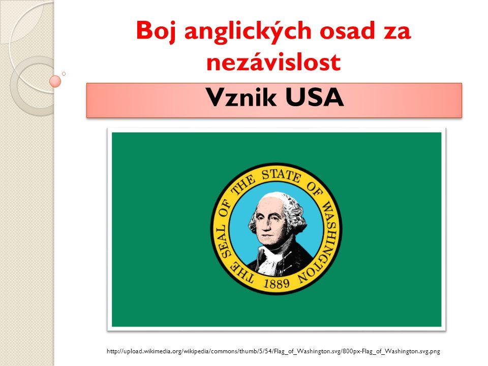 Boj anglických osad za nezávislost Vznik USA http://upload.wikimedia.org/wikipedia/commons/thumb/5/54/Flag_of_Washington.svg/800px-Flag_of_Washington.svg.png