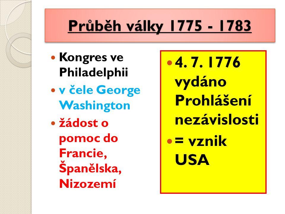 Průběh války 1775 - 1783 Kongres ve Philadelphii v čele George Washington žádost o pomoc do Francie, Španělska, Nizozemí 4.