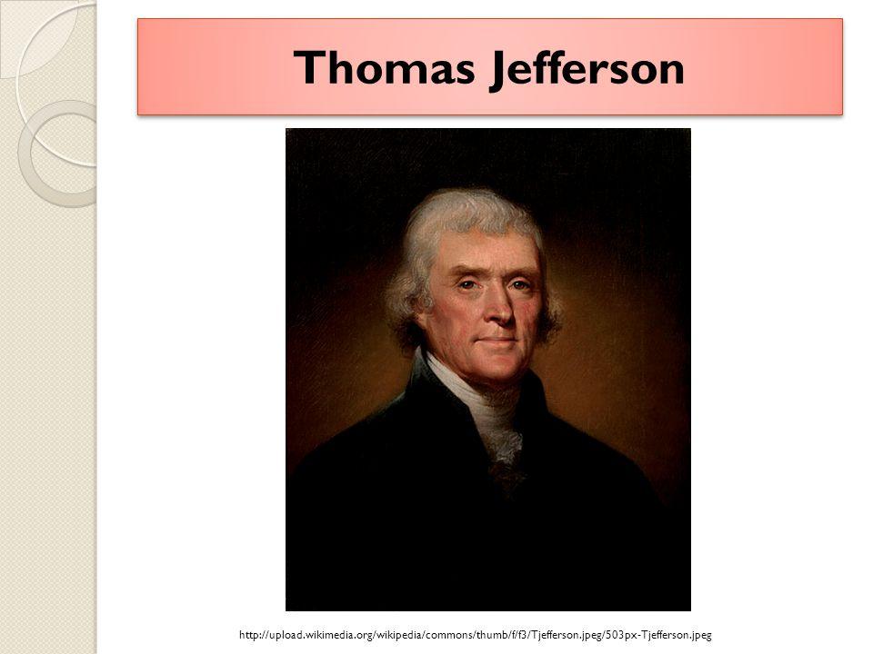 Thomas Jefferson http://upload.wikimedia.org/wikipedia/commons/thumb/f/f3/Tjefferson.jpeg/503px-Tjefferson.jpeg