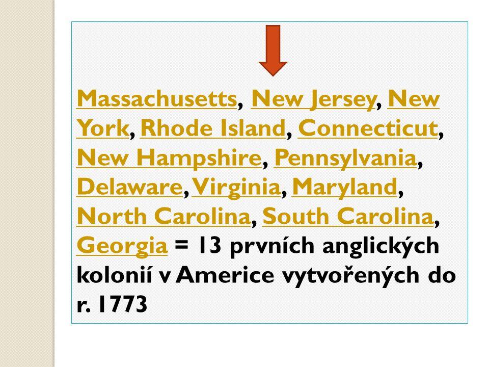 MassachusettsMassachusetts, New Jersey, New York, Rhode Island, Connecticut, New Hampshire, Pennsylvania, Delaware, Virginia, Maryland, North Carolina, South Carolina, Georgia = 13 prvních anglických kolonií v Americe vytvořených do r.