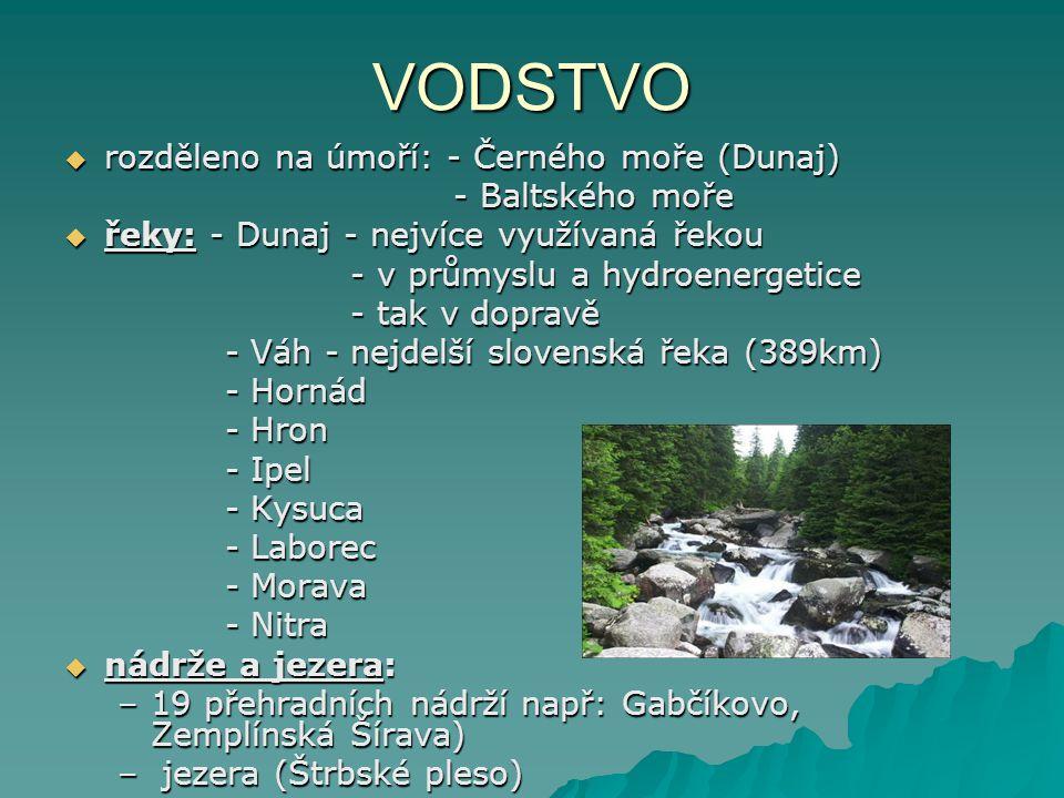 VODSTVO  rozděleno na úmoří: - Černého moře (Dunaj) - Baltského moře - Baltského moře  řeky: - Dunaj - nejvíce využívaná řekou - v průmyslu a hydroenergetice - v průmyslu a hydroenergetice - tak v dopravě - tak v dopravě - Váh - nejdelší slovenská řeka (389km) - Váh - nejdelší slovenská řeka (389km) - Hornád - Hornád - Hron - Hron - Ipel - Ipel - Kysuca - Kysuca - Laborec - Laborec - Morava - Morava - Nitra - Nitra  nádrže a jezera: –19 přehradních nádrží např: Gabčíkovo, Zemplínská Šírava) – jezera (Štrbské pleso)