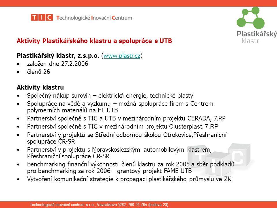 Technologické inovační centrum s.r.o., Vavrečkova 5262, 760 01 Zlín ( budova 23) Aktivity Plastikářského klastru a spolupráce s UTB Plastikářský klastr, z.s.p.o.