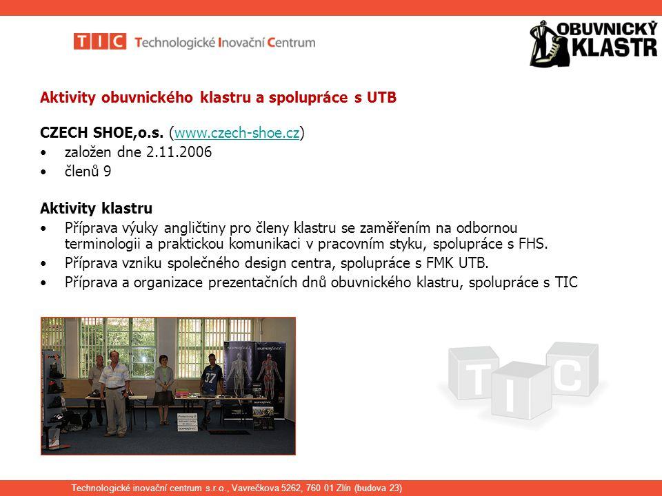 Technologické inovační centrum s.r.o., Vavrečkova 5262, 760 01 Zlín ( budova 23) Aktivity obuvnického klastru a spolupráce s UTB CZECH SHOE,o.s.