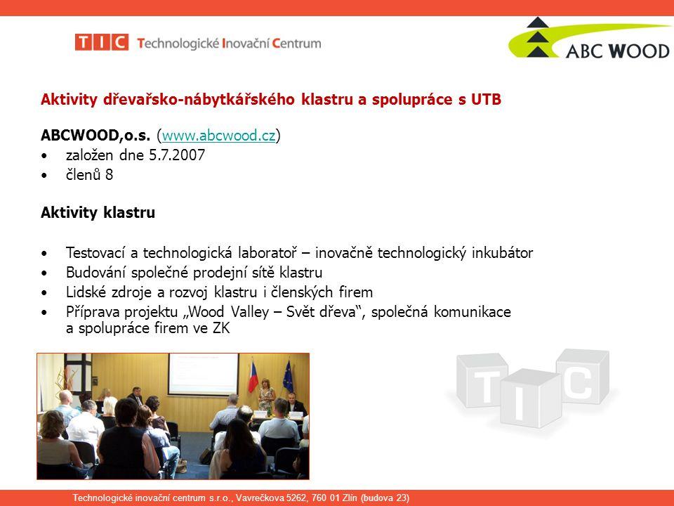 Technologické inovační centrum s.r.o., Vavrečkova 5262, 760 01 Zlín ( budova 23) Aktivity dřevařsko-nábytkářského klastru a spolupráce s UTB ABCWOOD,o.s.