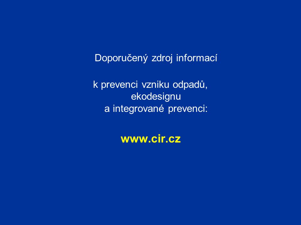 Doporučený zdroj informací k prevenci vzniku odpadů, ekodesignu a integrované prevenci: www.cir.cz