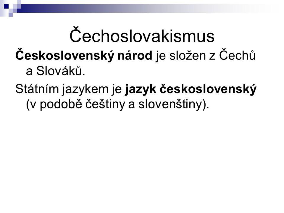 Čechoslovakismus Československý národ je složen z Čechů a Slováků. Státním jazykem je jazyk československý (v podobě češtiny a slovenštiny).