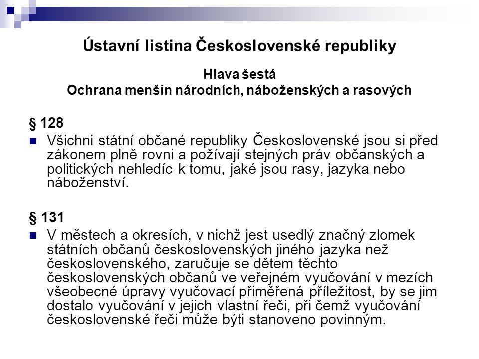 Ústavní listina Československé republiky Hlava šestá Ochrana menšin národních, náboženských a rasových § 128 Všichni státní občané republiky Českoslov