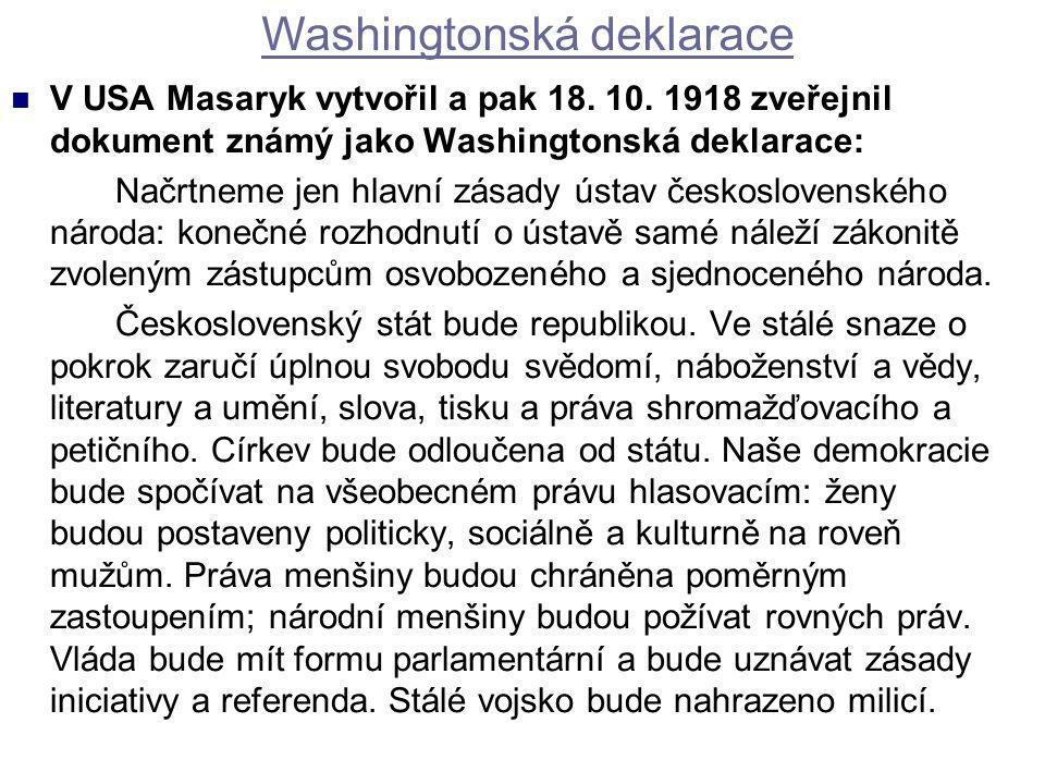 V USA Masaryk vytvořil a pak 18. 10. 1918 zveřejnil dokument známý jako Washingtonská deklarace: Načrtneme jen hlavní zásady ústav československého ná