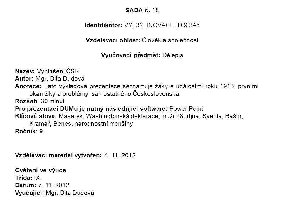 SADA č. 18 Identifikátor: VY_32_INOVACE_D.9.346 Vzdělávací oblast: Člověk a společnost Vyučovací předmět: Dějepis Název: Vyhlášení ČSR Autor: Mgr. Dit