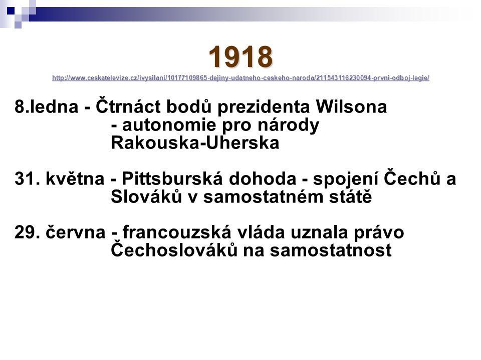 1918 http://www.ceskatelevize.cz/ivysilani/10177109865-dejiny-udatneho-ceskeho-naroda/211543116230094-prvni-odboj-legie/ http://www.ceskatelevize.cz/i