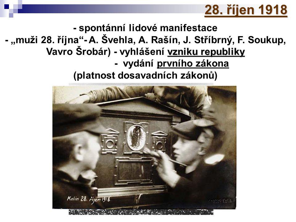 """28. říjen 1918 - spontánní lidové manifestace vzniku republiky - """"muži 28. října""""- A. Švehla, A. Rašín, J. Stříbrný, F. Soukup, Vavro Šrobár) - vyhláš"""