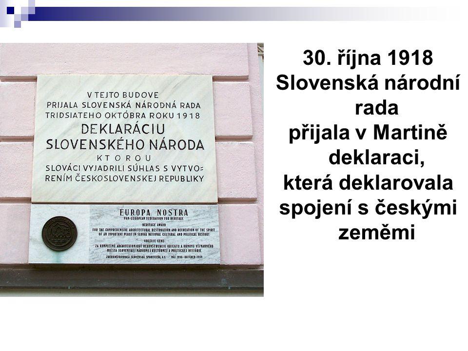 30. října 1918 Slovenská národní rada přijala v Martině deklaraci, která deklarovala spojení s českými zeměmi Deklarativní připojení Slováků.