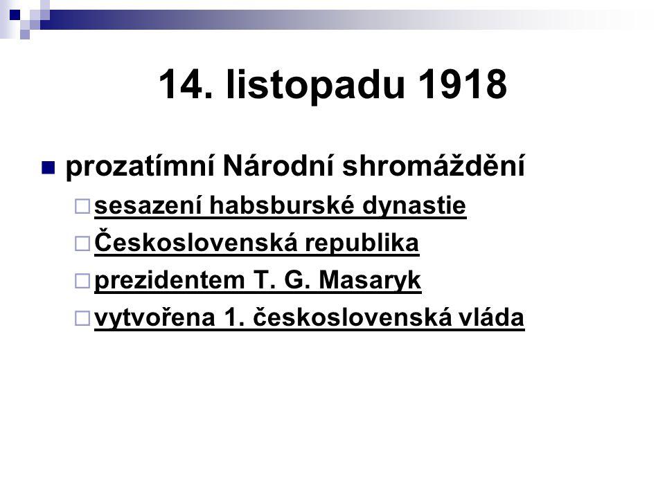 14. listopadu 1918 prozatímní Národní shromáždění  sesazení habsburské dynastie  Československá republika  prezidentem T. G. Masaryk  vytvořena 1.