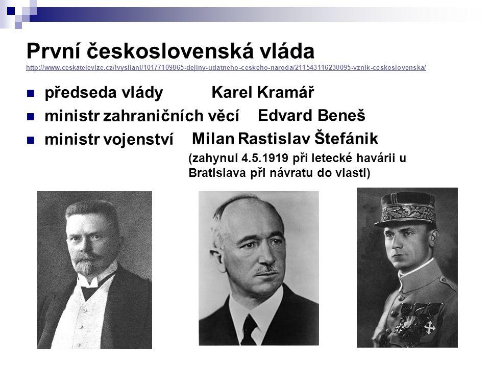 První československá vláda http://www.ceskatelevize.cz/ivysilani/10177109865-dejiny-udatneho-ceskeho-naroda/211543116230095-vznik-ceskoslovenska/ http