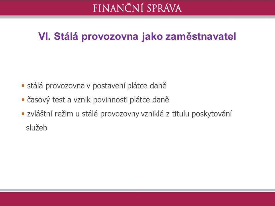 VI. Stálá provozovna jako zaměstnavatel  stálá provozovna v postavení plátce daně  časový test a vznik povinnosti plátce daně  zvláštní režim u stá