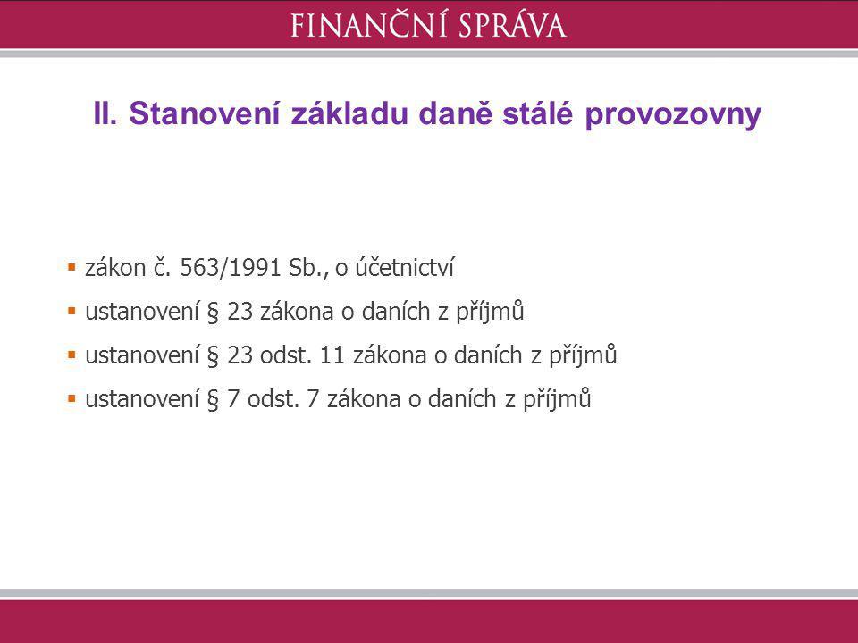 II. Stanovení základu daně stálé provozovny  zákon č. 563/1991 Sb., o účetnictví  ustanovení § 23 zákona o daních z příjmů  ustanovení § 23 odst. 1