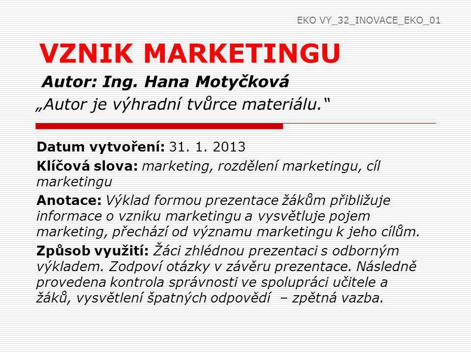 """Autor: Ing. Hana Motyčková """"Autor je výhradní tvůrce materiálu."""" Datum vytvoření: 31. 1. 2013 Klíčová slova: marketing, rozdělení marketingu, cíl mark"""