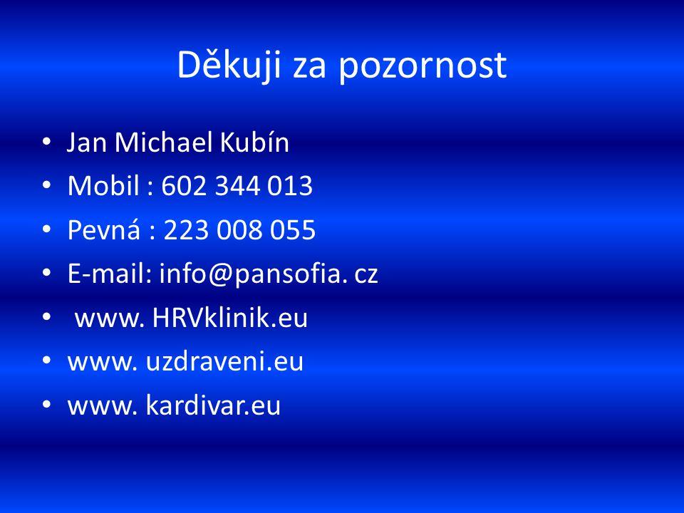 Děkuji za pozornost Jan Michael Kubín Mobil : 602 344 013 Pevná : 223 008 055 E-mail: info@pansofia. cz www. HRVklinik.eu www. uzdraveni.eu www. kardi