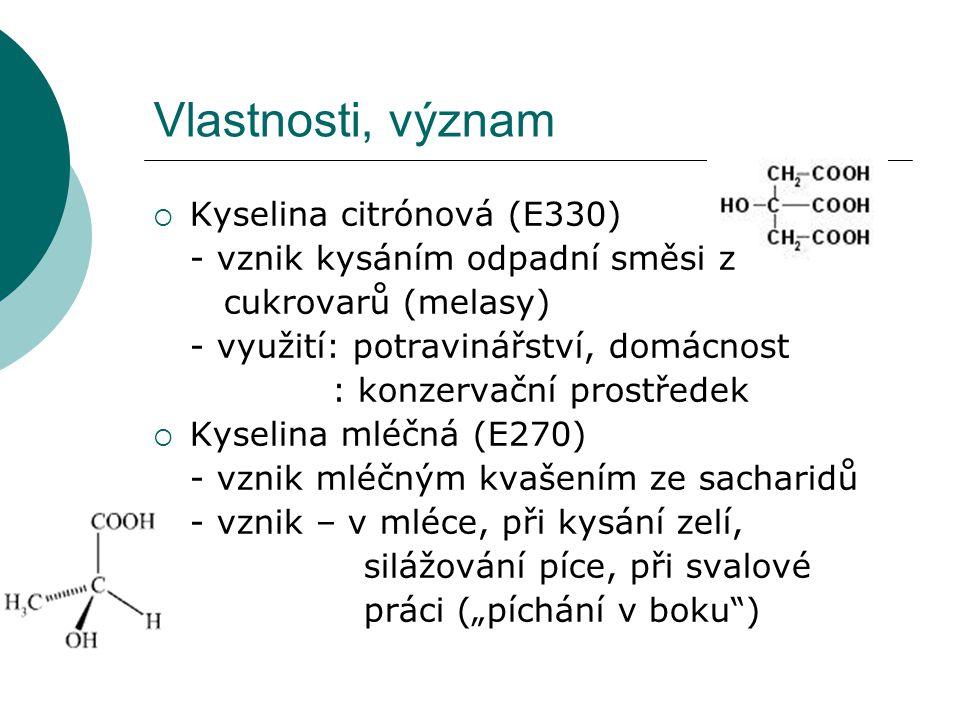 Vlastnosti, význam  Kyselina citrónová (E330) - vznik kysáním odpadní směsi z cukrovarů (melasy) - využití: potravinářství, domácnost : konzervační p