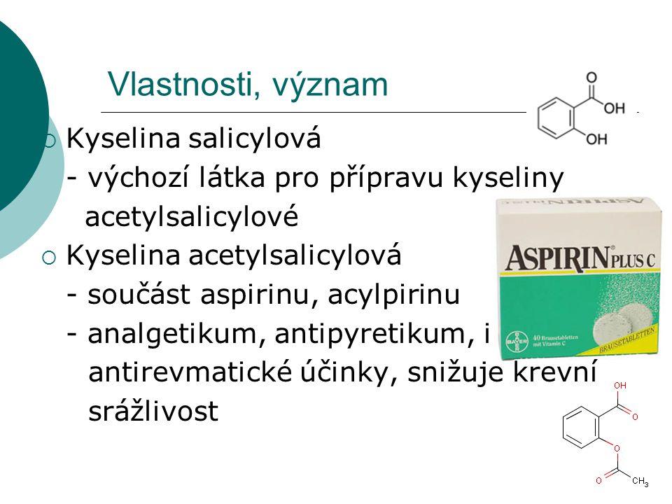 Vlastnosti, význam  Kyselina salicylová - výchozí látka pro přípravu kyseliny acetylsalicylové  Kyselina acetylsalicylová - součást aspirinu, acylpi