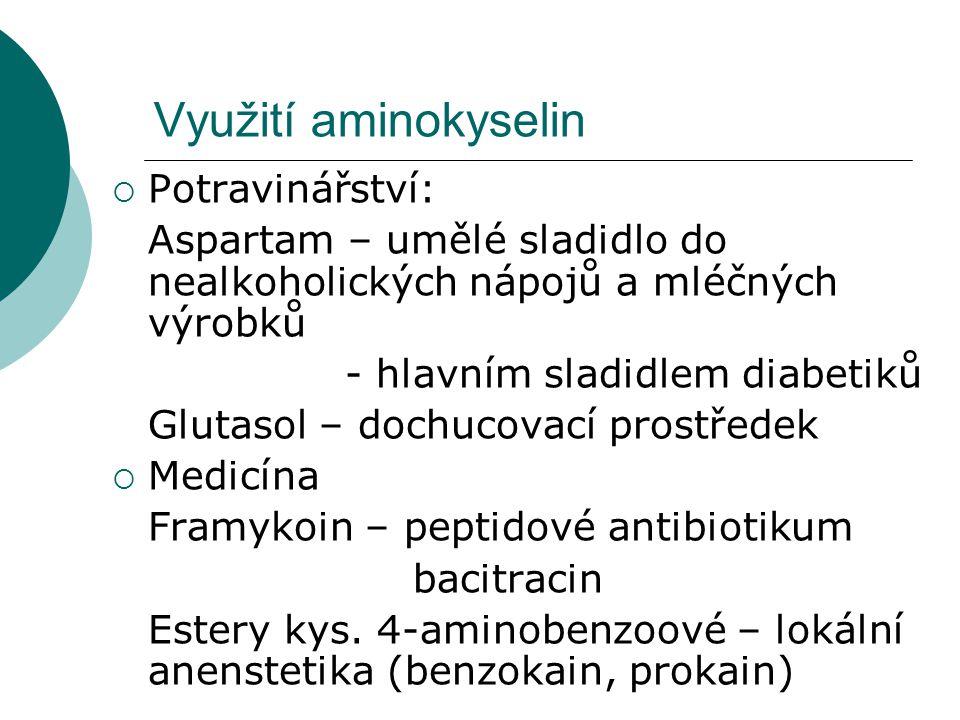 Využití aminokyselin  Potravinářství: Aspartam – umělé sladidlo do nealkoholických nápojů a mléčných výrobků - hlavním sladidlem diabetiků Glutasol –
