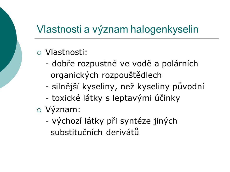 Vlastnosti a význam halogenkyselin  Vlastnosti: - dobře rozpustné ve vodě a polárních organických rozpouštědlech - silnější kyseliny, než kyseliny pů