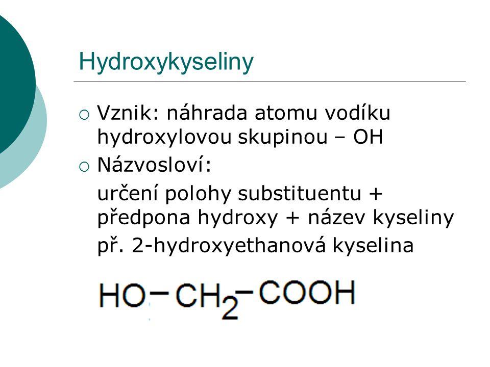 Hydroxykyseliny  Vznik: náhrada atomu vodíku hydroxylovou skupinou – OH  Názvosloví: určení polohy substituentu + předpona hydroxy + název kyseliny