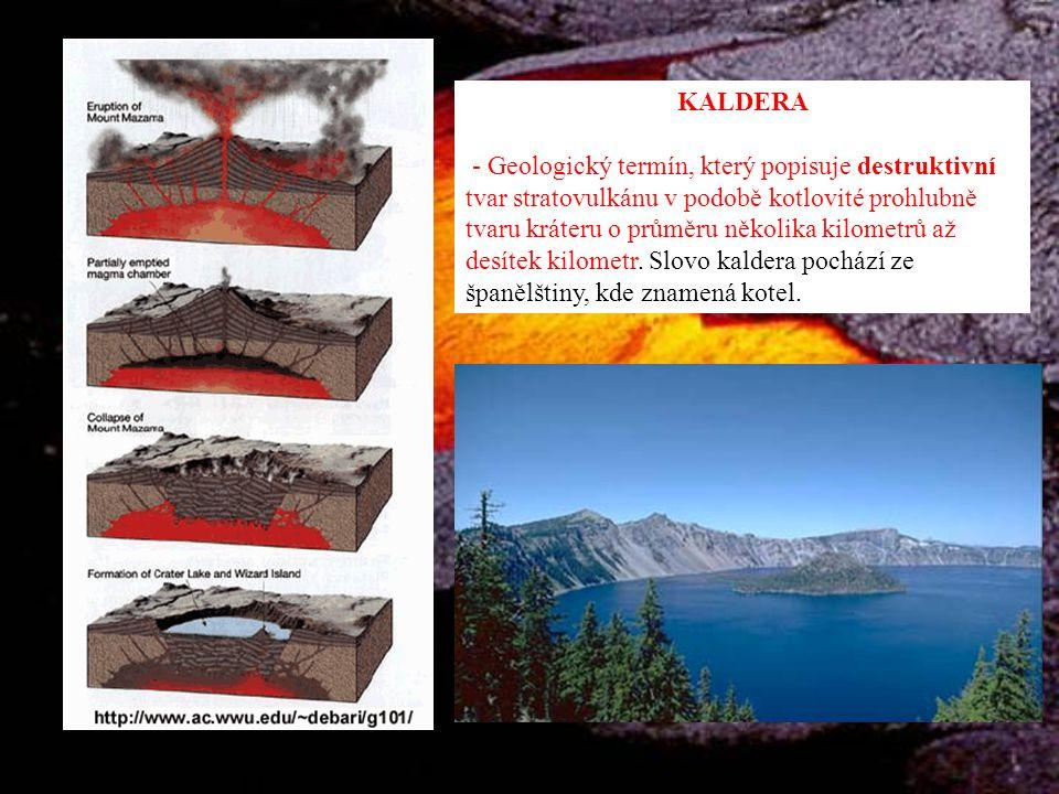 KALDERA - Geologický termín, který popisuje destruktivní tvar stratovulkánu v podobě kotlovité prohlubně tvaru kráteru o průměru několika kilometrů až