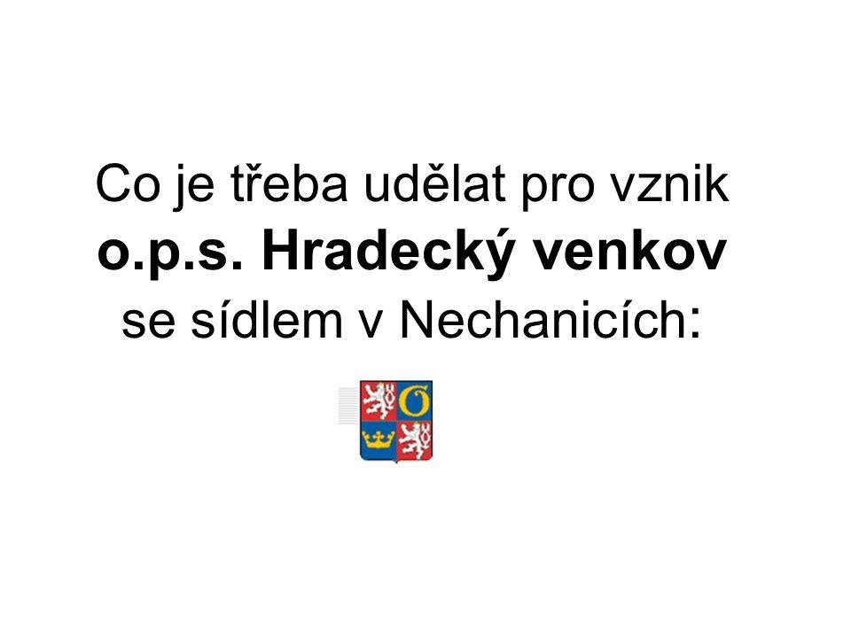 Co je třeba udělat pro vznik o.p.s. Hradecký venkov se sídlem v Nechanicích :